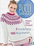 Das große Pulli-Strickbuch: 3 Grundschnitte - 1000 Möglichkeiten