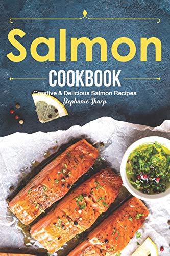 Salmon Cookbook: Creative Delicious Salmon Recipes