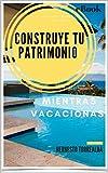 CONSTRUYE TU PATRIMONIO MIENTRAS VACACIONAS (0041 nº 4185)