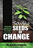 Sowing Seeds of Change: Developing Leaders and Their Visions for the Business of Transforming Nations (English Edition)