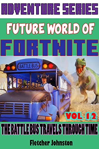 Future World Of Fortnite Vol 12: THE BATTLE BUS TRAVELS THROUGH TIME (English Edition)