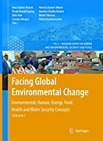 Facing Global Environmental Change: Environmental, Human, Energy, Food, Health and Water Security Concepts (Hexagon Series on Human and Environmental Security and Peace (4))