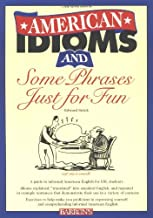 American Idioms and Some Phrases Just for Fun: An Esl Meaning and Usage Workbook Contains Both Practice Exercises and Tests