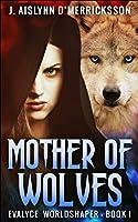 Mother Of Wolves (Evalyce - Worldshaper Vol. 1)