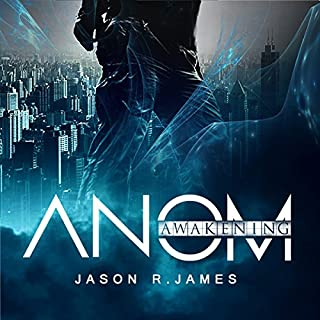 ANOM: Awakening     The ANOM Series, Book 1              By:                                                                                                                                 Jason R. James                               Narrated by:                                                                                                                                 Owen McCuen                      Length: 7 hrs and 48 mins     1 rating     Overall 5.0