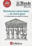 Cahier Le Monde - Retrouvez votre latin...et votre grec !