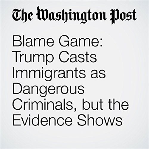 Blame Game: Trump Casts Immigrants as Dangerous Criminals, but the Evidence Shows Otherwise copertina