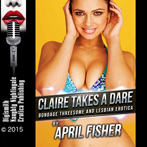 Claire Takes a Dare     Bondage Threesome and Lesbian Erotica              By:                                                                                                                                 April Fisher                               Narrated by:                                                                                                                                 Stormy Monroe                      Length: 25 mins     4 ratings     Overall 3.8