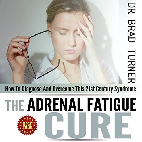 Adrenal Fatigue Cure: How to Diagnose and Overcome This 21st Century Syndrome cover art