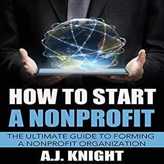 How to Start a Nonprofit     The Ultimate Guide to Forming a Nonprofit Organization              By:                                                                                                                                 A.J. Knight                               Narrated by:                                                                                                                                 Elisa Berkeley                      Length: 35 mins     46 ratings     Overall 3.9