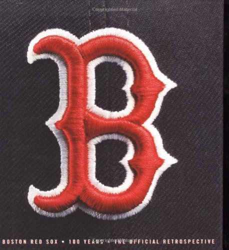 The Boston Red Sox : 100 Years -- The Official Retrospective