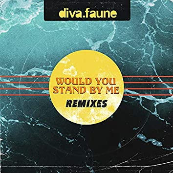 Would You Stand by Me (Remixes)