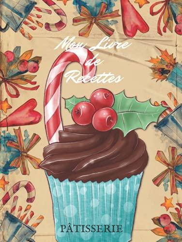 Mon livre de recettes: Livre à remplir, couverture rigide, format 20,95x27,94 cm, 182 pages sur papier crème 90g/m², pâtisserie.