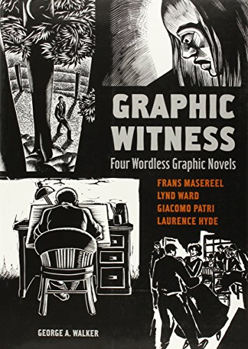 Graphic Witness: Four Wordless Graphic Novels, Frans Masereel, Lynd Ward, Giacomo Patri, Laurence Hyde