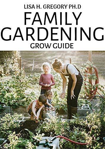 FAMILY GARDENING GROW GUIDE: A PROUND GUIDE TO PLAN, CREATE AND DESIGN...