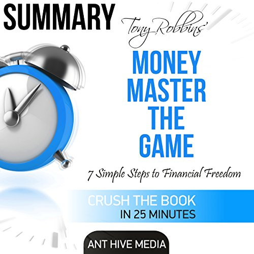 Summary: Tony Robbins' Money Master the Game: 7 Simple Steps to Financial Freedom                   By:                                                                                                                                 Ant Hive Media                               Narrated by:                                                                                                                                 Commodore James                      Length: 25 mins     36 ratings     Overall 3.4