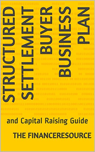 Structured Settlement Buyer Business Plan: and Capital Raising Guide