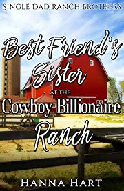 Best Friend's Sister At The Cowboy Billionaire Ranch : A Sweet Clean Cowboy Billionaire Romance (Single Dad Ranch Brothers Book 1)