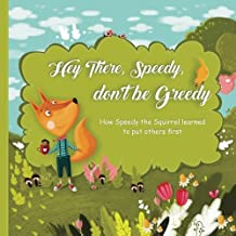 Hey There, Speedy, don't be Greedy: How Speedy the Squirrel learned to put others first (Children's book about important life lessons, Picture Books, ... (Important life lessons for kids) (Volume 1)