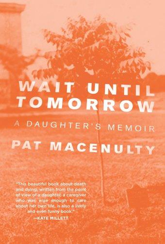 Book: Wait Until Tomorrow - A Daughter's Memoir by Pat MacEnulty