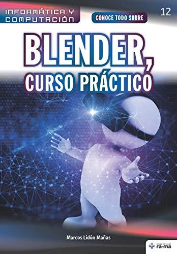 Conoce todo sobre Blender, Curso Práctico: 12 (Colecciones ABG - Informática y Computación)
