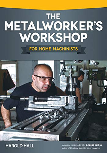 The Metalworker's Workshop for Home Machinists (Fox Chapel Publishing) Beginner-Friendly Guide to Building or Converting Your Space to a Fully Equipped Shop; Over 200 Illustrations and Diagrams