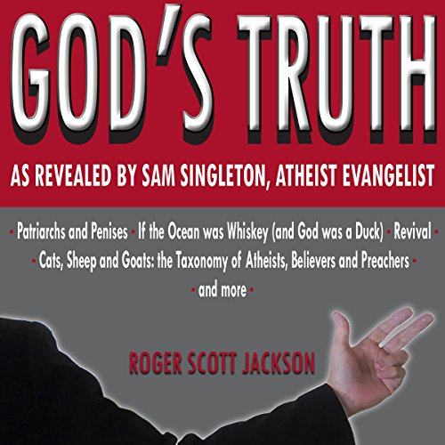 God's Truth as Revealed by Sam Singleton, Atheist Evangelist audiobook cover art