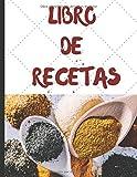 Libro De Recetas: Cuaderno de Recetas para Apuntar Todas las Recetas Familiares Libro De Recetas en blanco para crear tus propios platos Libro de recetas mis platos
