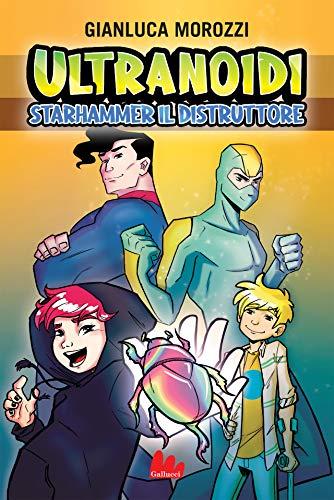 Ultranoidi. Starhammer il distruttore (Italian Edition)