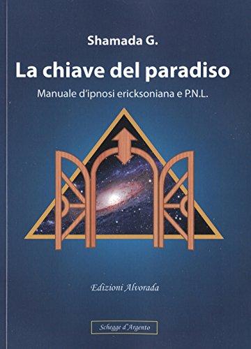La chiave del paradiso. Manuale d'ipnosi ericksoniana e P.N.L.