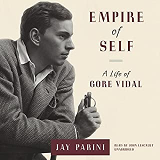 Empire of Self     A Life of Gore Vidal              By:                                                                                                                                 Jay Parini                               Narrated by:                                                                                                                                 John Lescault                      Length: 16 hrs and 23 mins     65 ratings     Overall 4.4