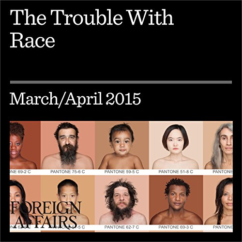 The March/April 2015 Issue of Foreign Affairs: The Trouble with Race audiobook cover art
