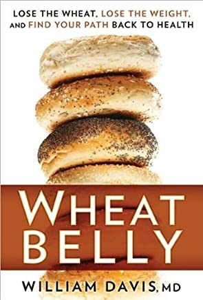 William Davis'sWheat Belly: Lose the Wheat, Lose the Weight, and Find Your Path Back to Health [Hardcover]2011