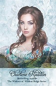 Cadence: The Widows of WIldcat Ridge Book 13 by [Charlene Raddon]