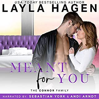 Meant for You     The Connor Family Series, Book 3              By:                                                                                                                                 Layla Hagen                               Narrated by:                                                                                                                                 Sebastian York,                                                                                        Andi Arndt                      Length: 6 hrs and 57 mins     10 ratings     Overall 5.0