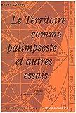 Le Territoire comme palimpseste et autres essais