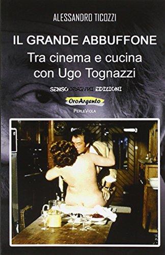 Il grande abbuffone. Tra cinema e cucina con Ugo Tognazzi