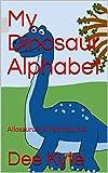 My Dinosaur Alphabet: Allosaurus to Hadrosaurus