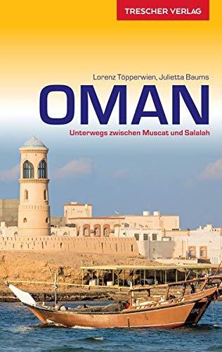 Reiseführer Oman: Unterwegs zwischen Muscat und Salalah (Trescher-Reiseführer)