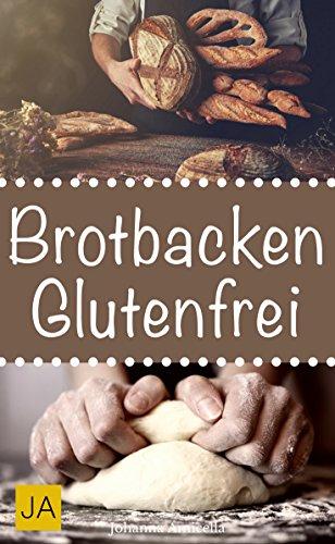 Brotbacken glutenfrei - Einfache und gesunde Rezepte ohne Gluten zum Nachbacken. Backen Sie Ihr eigenes Brot zu Hause!