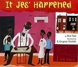 It Jes' Happened: When Bill Traylor Started to Draw by Don Tate, illustrated by R. Gregory Christie