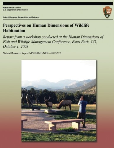 Perspectives on Human Dimensions of Wildlife Habituation: Report from a Workshop Conducted at the Human Dimensions of Fish and Wildlife Management ... Report NPS/BRMD/NRR?2013/627, Band 627)