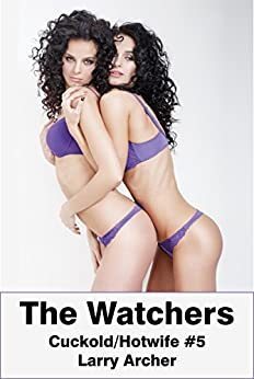 The Watchers: Cuckold/Hotwife #5 by [Larry Archer]