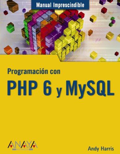 Programacion con PHP 6 y MySQL/ Programming with PHP 6 and MySQL (Manuales Imprescindibles) (Spanish Edition)