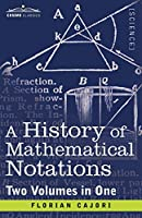 A History of Mathematical Notations: Two Volumes in One