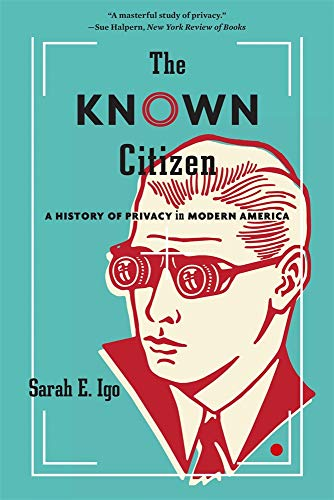 Compare Textbook Prices for The Known Citizen: A History of Privacy in Modern America  ISBN 9780674244795 by Igo, Sarah E.