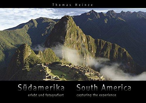 Südamerika – erlebt und fotografiert / South America – capturing the experience: Ein Premium-Bildband mit hochwertiger Umschlag-Hochglanzlackierung. ... bound and presented with 400 pictures