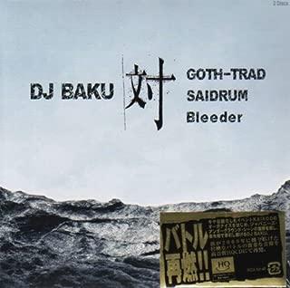 DJ BAKU対GOTH-TRAD,SAIDRUM,Bleeder(紙ジャケット仕様)