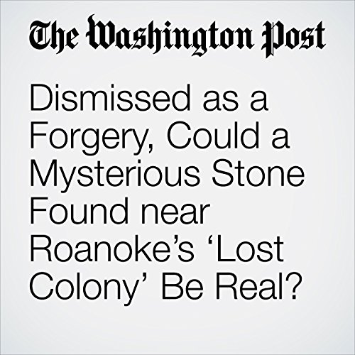 Dismissed as a Forgery, Could a Mysterious Stone Found near Roanoke's 'Lost Colony' Be Real? copertina