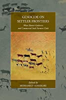 Genocide on Settler Frontiers: When Hunter-Gatherers and Commercial Stock Farmers Clash (War and Genocide)